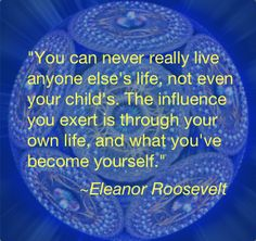 internal responsibility-  Eleanor Roosevelt