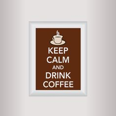 This would solve a lot of problems. Coffee Decor Art / Keep Calm Art Print / Living room Art /