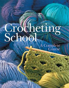 Crocheting School: A Complete Course Note to self: Susan Hinrichs Pinterest Board is full of crochet items that are awesome!