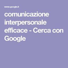 comunicazione interpersonale efficace - Cerca con Google