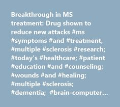 Breakthrough in MS treatment: Drug shown to reduce new attacks #ms #symptoms #and #treatment, #multiple #sclerosis #research; #today's #healthcare; #patient #education #and #counseling; #wounds #and #healing; #multiple #sclerosis; #dementia; #brain-computer #interfaces; #stroke http://pittsburgh.nef2.com/breakthrough-in-ms-treatment-drug-shown-to-reduce-new-attacks-ms-symptoms-and-treatment-multiple-sclerosis-research-todays-healthcare-patient-education-and-counseling-wounds-and/  #…