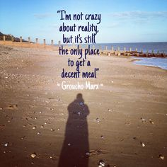 I'm not crazy about reality, but it's still the only place to get a decent meal. - Marx
