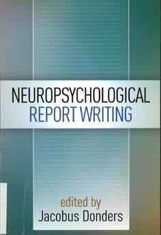 Neuropsychological report writing / edited by Jacobus Donders ; series editor's note by Kile Brauer Boone