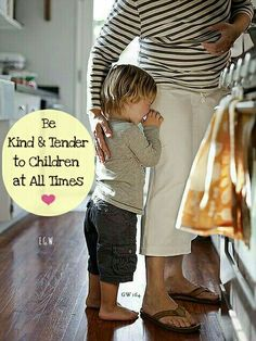 Be kind and tender to children at all times. ❤. Gospel Workers, Ellen G. White.