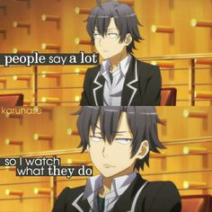 """People say a lot so I watch what they do..""    Anime: Oregairu    © edited by Karunase    karunase.tumblr.com"