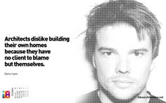 """October 2013 Wallpaper: Bjarke Ingels """"Architects dislike building their own homes because they have no client to blame but themselves."""" I Like Architecture"""