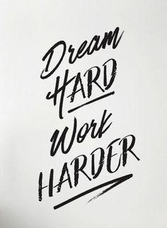 Dream hard. Work harder.