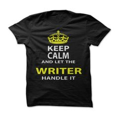 Keep Calm and Let The Writer Handle It T-Shirts, Hoodies. Check Price Now ==► https://www.sunfrog.com/Funny/Keep-Calm-Let-The-Writer-Handle-It.html?id=41382
