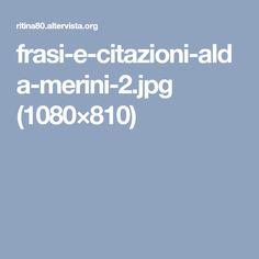 frasi-e-citazioni-alda-merini-2.jpg (1080×810)