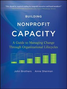 Building Nonprofit Capacity: A Guide to Managing Change Through Organizational Lifecycles by John Brothers http://www.amazon.com/dp/0470907770/ref=cm_sw_r_pi_dp_Z8paub17FPPQH