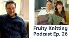 Episode 26 - Tom of Holland and a little Lace - Fruity Knitting Podcast