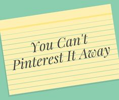 You Can't Pinterest It Away
