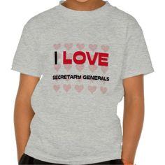I LOVE SECRETARY GENERALS TSHIRT T Shirt, Hoodie Sweatshirt