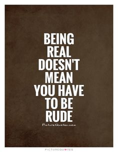 Quotes About Being Rude. QuotesGram