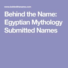 Behind the Name: Egyptian Mythology Submitted Names