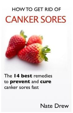 How to Get Rid of Canker Sores...