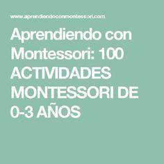 Aprendiendo con Montessori: 100 ACTIVIDADES MONTESSORI DE 0-3 AÑOS