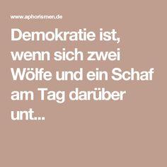 Demokratie ist, wenn sich zwei Wölfe und ein Schaf am Tag darüber unt...