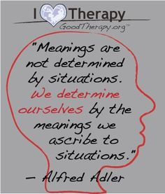 Meanings are not determined... I like Adlerian therapy for the most part