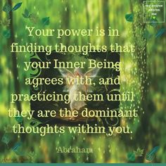 Abraham Hicks - Your power is in finding thoughts that your Inner Being agrees with, and practicing them until they are dominant thoughts within you. Spiritual Awakening, Spiritual Quotes, Positive Attitude, Positive Thoughts, Manifestation Law Of Attraction, Abraham Hicks Quotes, Inspirational Message, Self Help, Life Lessons