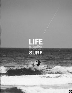 la  vida es mejor cuando surfeas