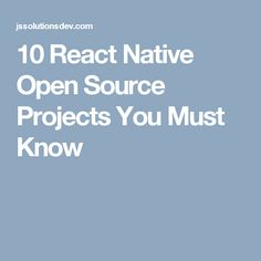 10 React Native Open Source Projects You Must Know