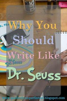 Why You Should Write Like Dr. Seuss   http://perfectlyunperfected.blogspot.com/2017/08/why-you-should-write-like-dr-seuss.html