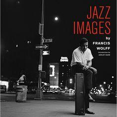 EBook Jazz Images by Francis Wolff Author Jordi Soley, Ashley Kahn, et al.