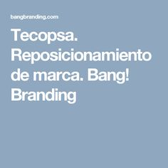 Tecopsa. Reposicionamiento de marca. Bang! Branding