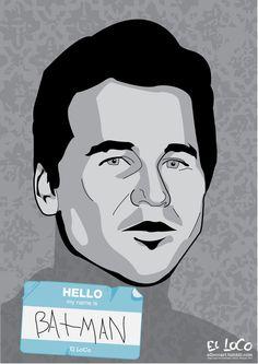 Hello...my name is Batman by El Loco. Val Kilmer