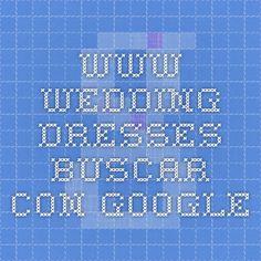 WWW WEDDING DRESSES - Buscar con Google