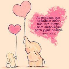 As pessoas que espalham amor, não têm tempo nem disposição para jogar pedras. -Irmã Dulce.