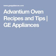 Advantium Oven Recipes and Tips | GE Appliances
