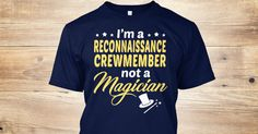 This Shirt Makes A Great Gift For You And Your Family.  Reconnaissance Crewmember - Not Magician .Ugly Sweater, Xmas  Shirts,  Xmas T Shirts,  Job Shirts,  Tees,  Hoodies,  Ugly Sweaters,  Long Sleeve,  Funny Shirts,  Mama,  Boyfriend,  Girl,  Guy,  Lovers,  Papa,  Dad,  Daddy,  Grandma,  Grandpa,  Mi Mi,  Old Man,  Old Woman, Occupation T Shirts, Profession T Shirts, Career T Shirts,