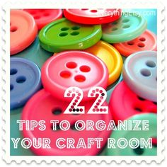 22 Tips to Organize Your Craft Room - Part 1.  (I so need this.  I am organized in every other area of my life but this one which needs the most work.)