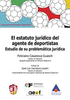 El estatuto jurídico del agente de deportistas : estudio de su problemática jurídica / Feliciano Casanova Guasch ; prólogo de José Luis Carretero Lestón .- Madrid : Reus, 2015