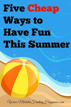 5 Cheap Ways to Have Fun This Summer - Michele's Finding Happiness Enjoy Summer, Summer Fun, Summer Bucket, Money Saving Tips, Money Savers, Depression Support, Finding Happiness, Best Blogs, Summer Activities