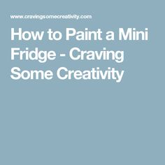 How to Paint a Mini Fridge - Craving Some Creativity
