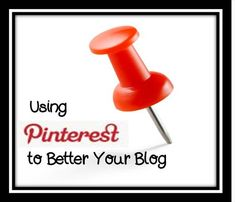 How to Use Pinterest to Better Your Blog-