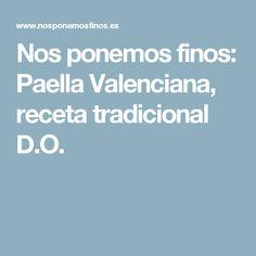 Nos ponemos finos: Paella Valenciana, receta tradicional D.O.