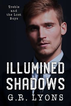 Title: Illumined Shadows Author: GR Lyons Series: Treble and the Lost Boys Trilogy Genre: M/M Romance, Fantasy Release Dat. The Lost Boy Book, Lost Boys, Dark Stories, Lost People, Fictional World, Books For Boys, Great Books, Paranormal, Erotic