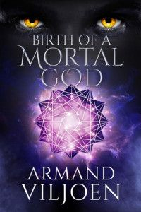 Birth of a Mortal God  by Armand Viljoen A Celestial Council. A mistake brought on by envy.  An opportunistic evil.  Cortast, a land of great diversity where a multitude of races coexist, and deities are almost as concrete as stone.