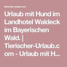 Urlaub mit Hund im Landhotel Waldeck im Bayerischen Wald.  | Tierischer-Urlaub.com - Urlaub mit Hund