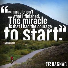 """The Miracle Isn't That I Finished. The Miracle Is That I Had The Courage To Start..."""""""