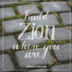 "Elder Jeffrey R. Holland: ""Build Zion where you are."" #lds #quotes"