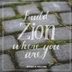 "Elder Jeffrey R. Holland: ""Build Zion where you are."" #lds #quotes"