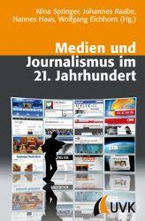 """Neue Veröffentlichungen aus den Bereichen Medien und Journalismus bei UVK! """"Medien und Journalismus im 21. Jahrhundert"""" herausgegeben von Nina Springer, Johannes Raabe, Hannes Haas und Wolfgang Eichhorn."""