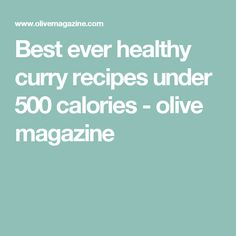 Best ever healthy curry recipes under 500 calories - olive magazine