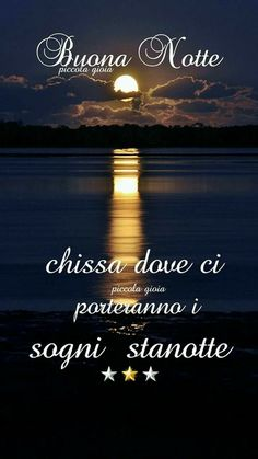 Good Night Greetings, Good Night Wishes, Good Morning Good Night, Day For Night, Good Morning Quotes, Italian Greetings, Italian Life, Desiderata, Messages