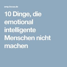 10 Dinge, die emotional intelligente Menschen nicht machen